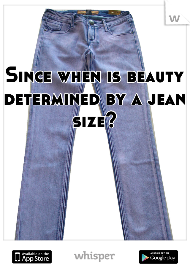 Since when is beauty determined by a jean size?