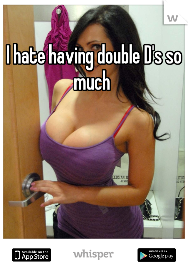 I hate having double D's so much