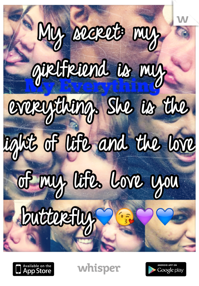 My secret: my girlfriend is my everything. She is the light of life and the love of my life. Love you butterfly💙😘💜💙