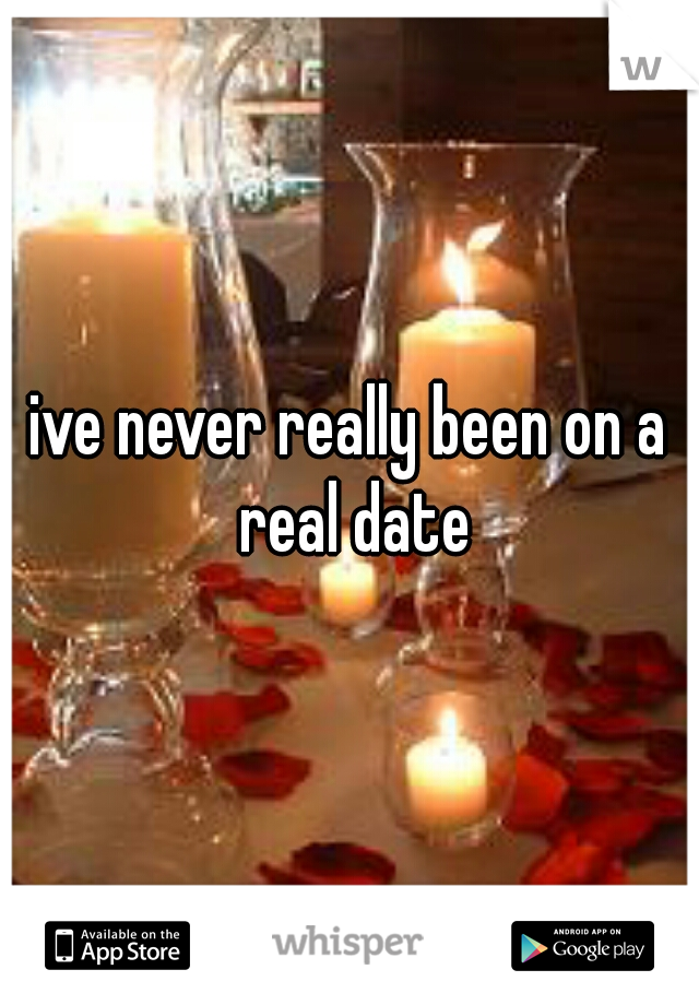 ive never really been on a real date