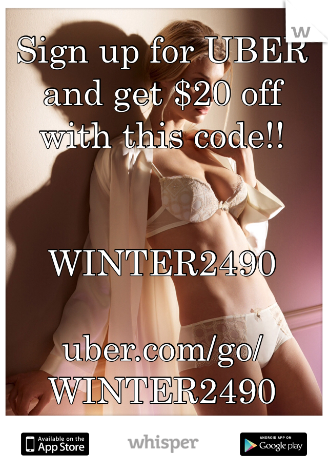 Sign up for UBER and get $20 off with this code!!   WINTER2490  uber.com/go/WINTER2490