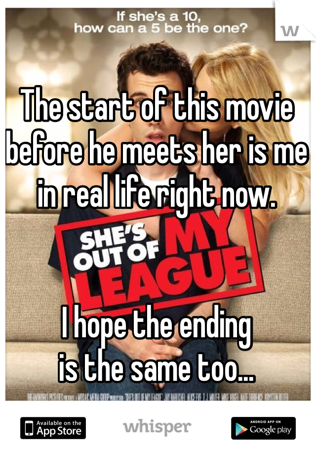 The start of this movie before he meets her is me in real life right now.    I hope the ending  is the same too...