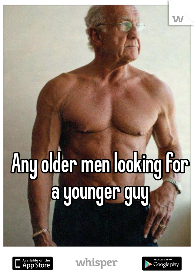 Any older men looking for a younger guy