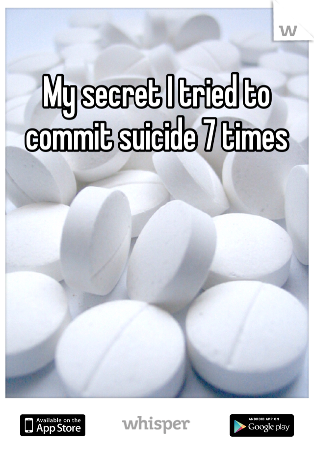 My secret I tried to commit suicide 7 times