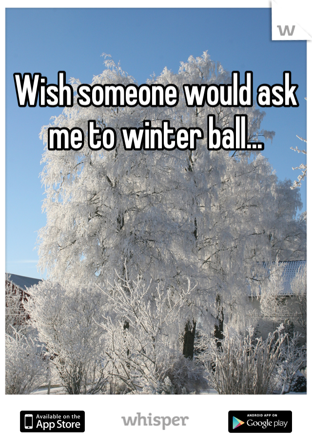 Wish someone would ask me to winter ball...