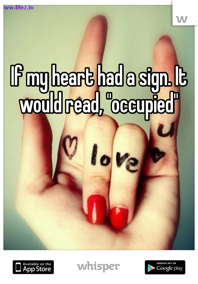 """If my heart had a sign. It would read, """"occupied"""""""