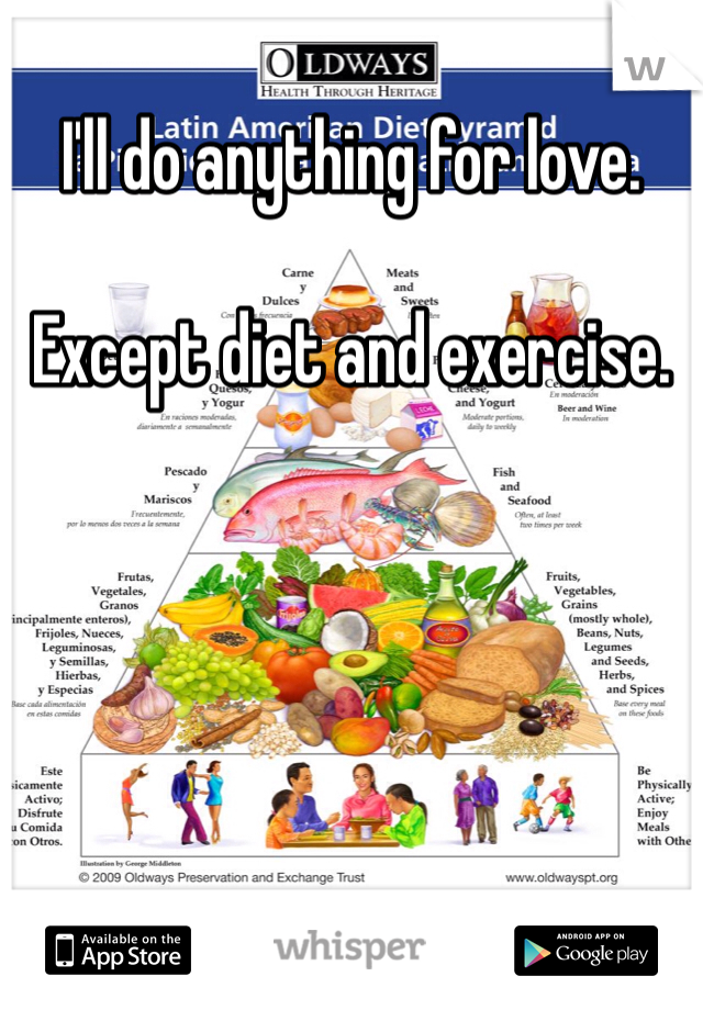 I'll do anything for love.  Except diet and exercise.