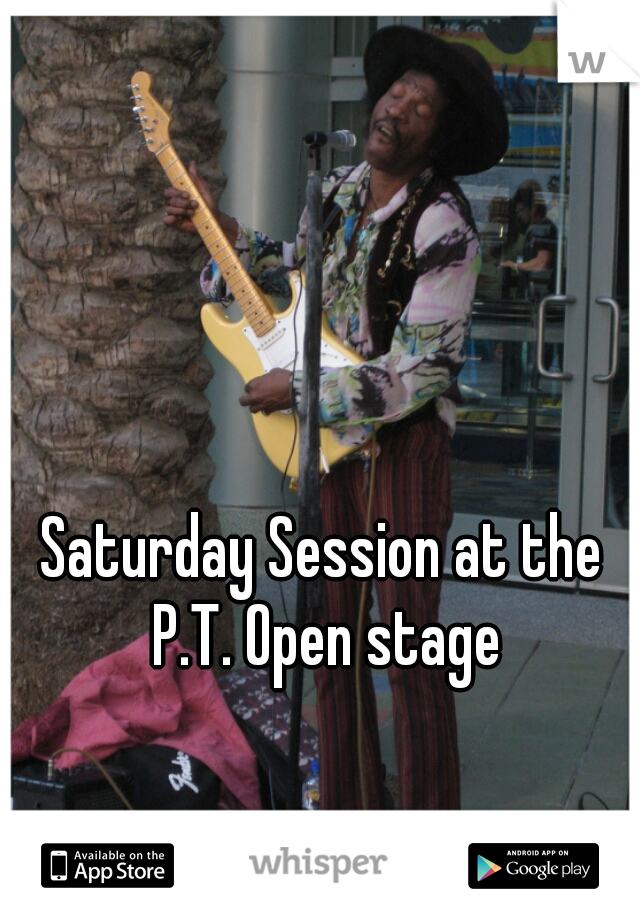 Saturday Session at the P.T. Open stage