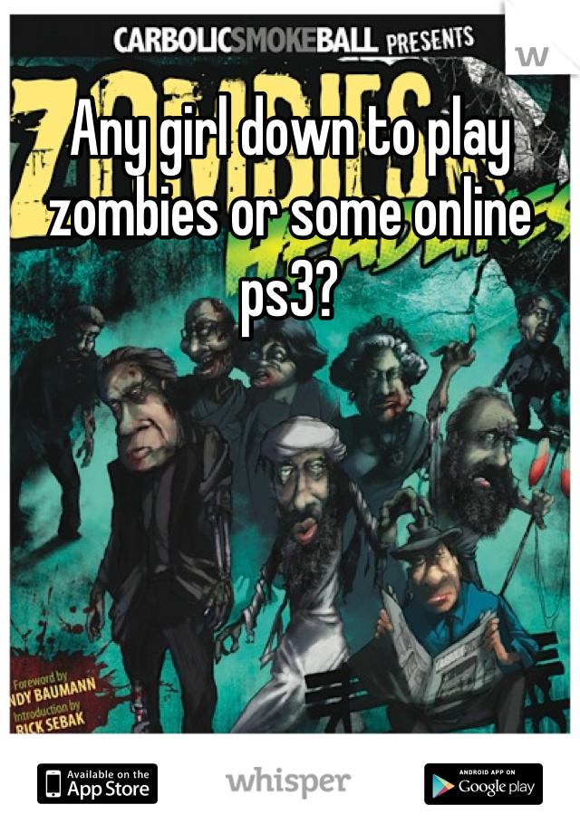 Any girl down to play zombies or some online ps3?