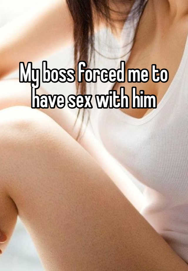 Boss forced to have sex