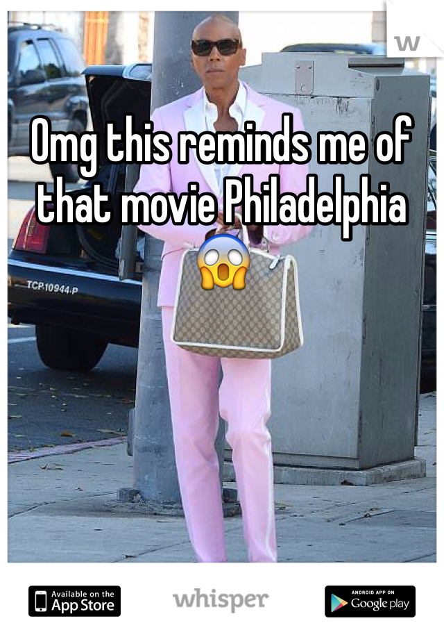 Omg this reminds me of that movie Philadelphia 😱