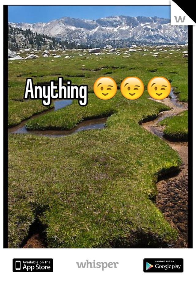 Anything 😉😉😉