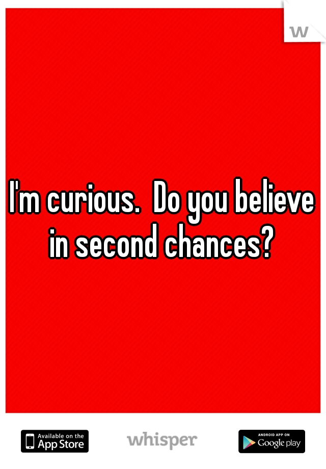 I'm curious.  Do you believe in second chances?