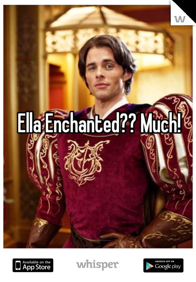 Ella Enchanted?? Much!
