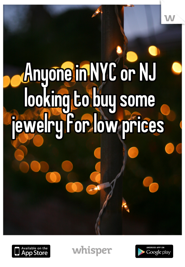 Anyone in NYC or NJ looking to buy some jewelry for low prices