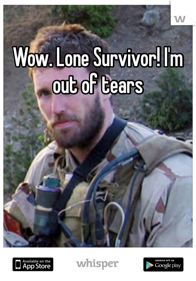 Wow. Lone Survivor! I'm out of tears