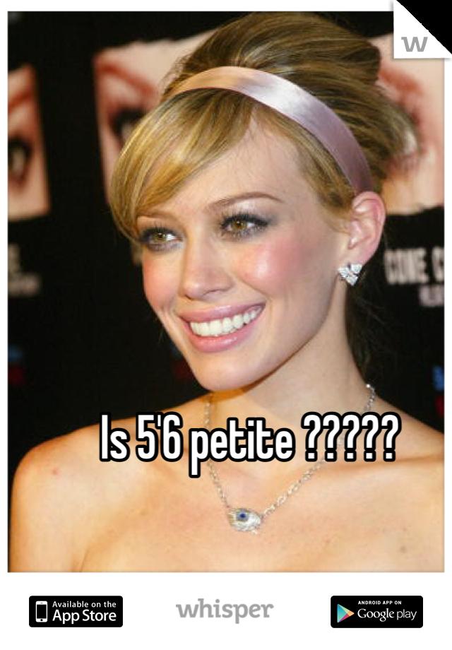 Is 5'6 petite ?????