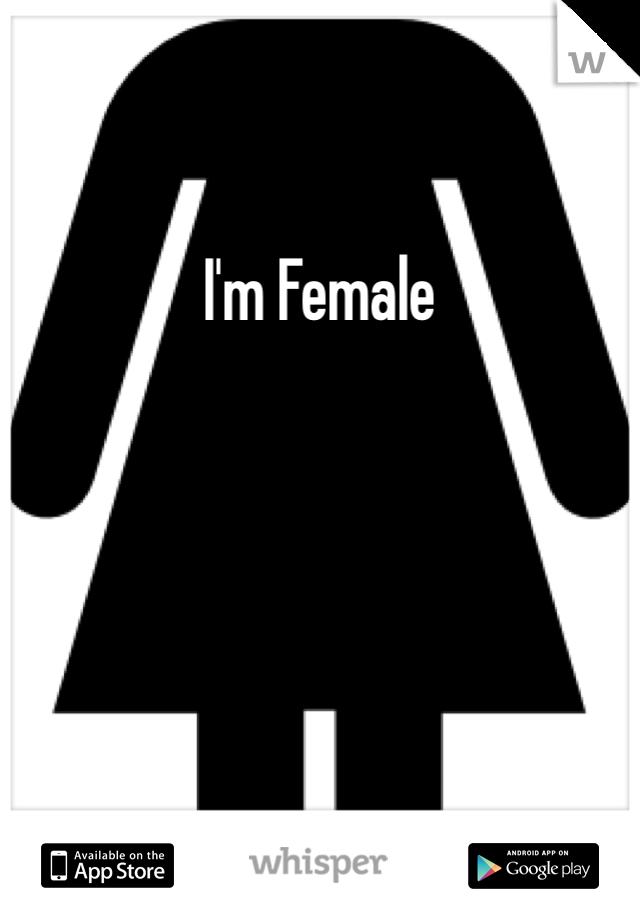 I'm Female