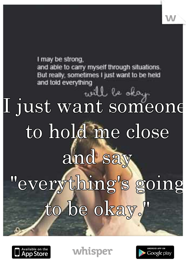 """I just want someone to hold me close and say """"everything's going to be okay."""""""