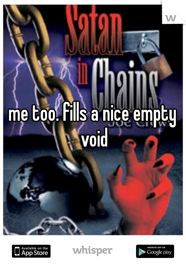 me too. fills a nice empty void