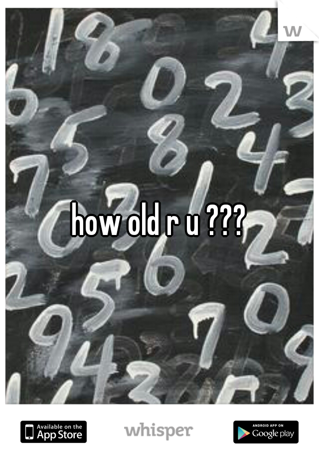 how old r u ???