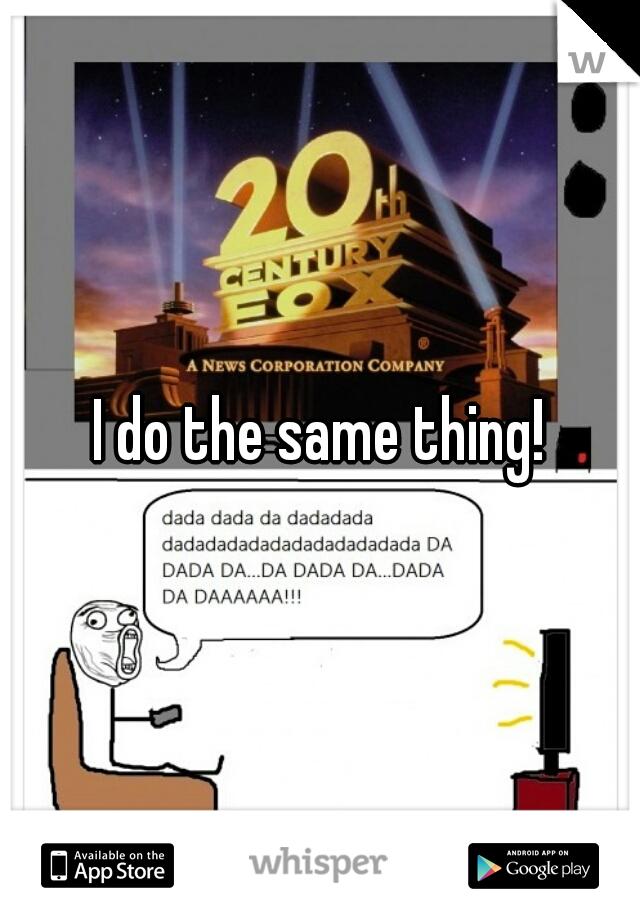 I do the same thing!