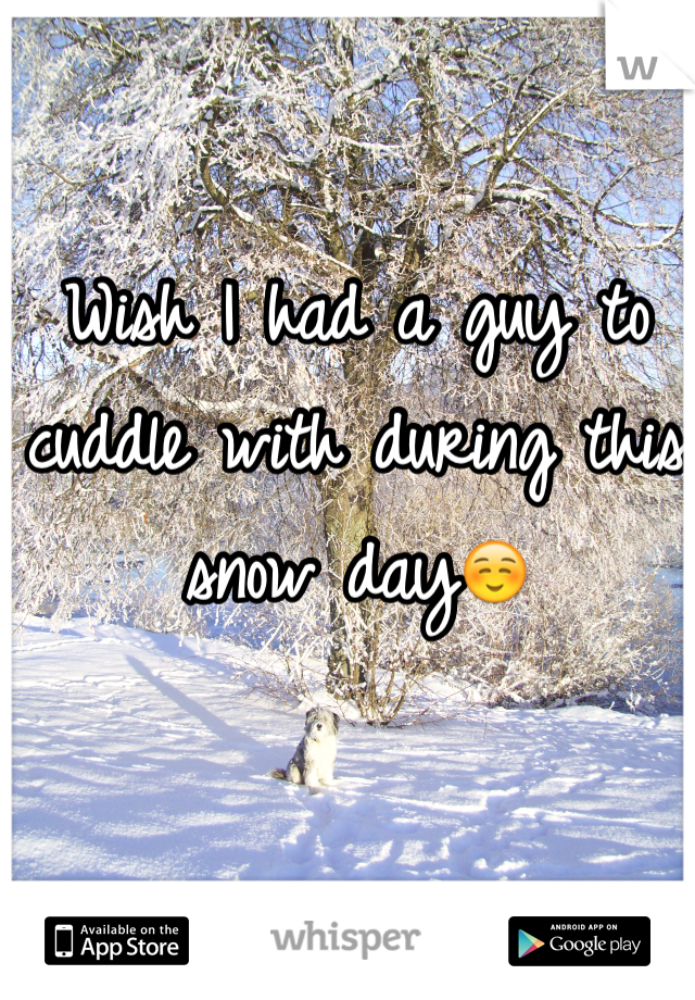 Wish I had a guy to cuddle with during this snow day☺️
