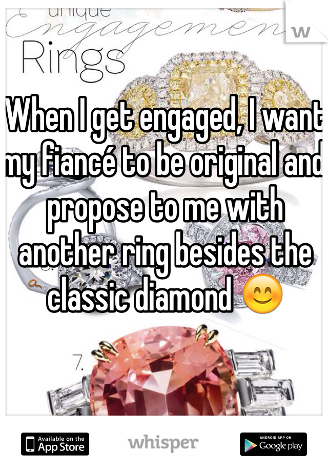 When I get engaged, I want my fiancé to be original and propose to me with another ring besides the classic diamond 😊