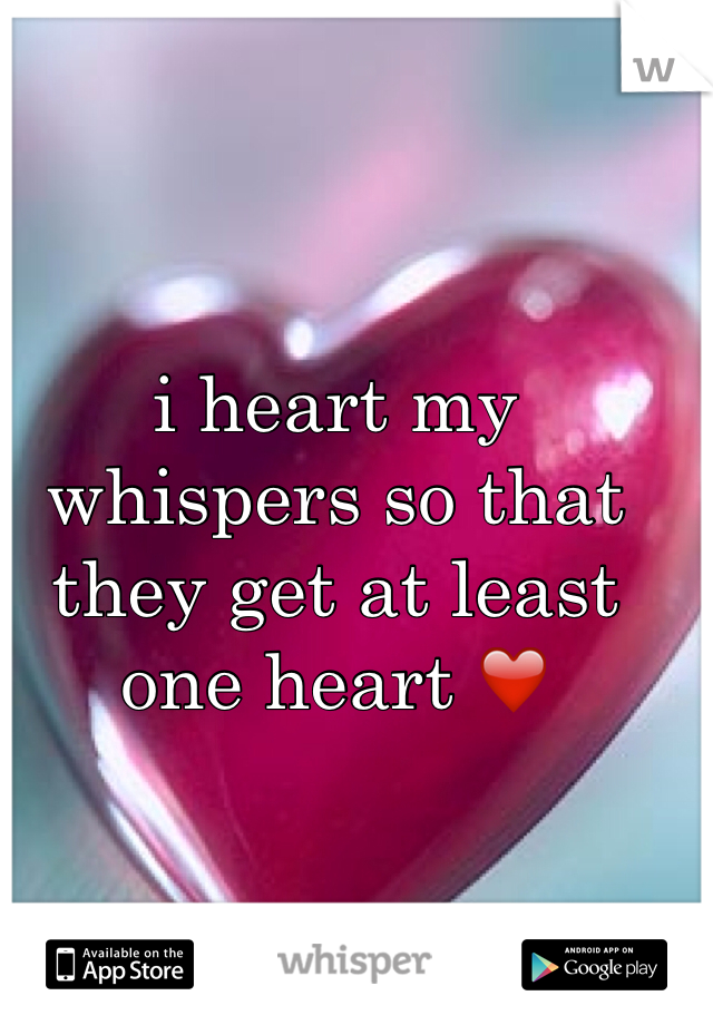 i heart my whispers so that they get at least one heart ❤️