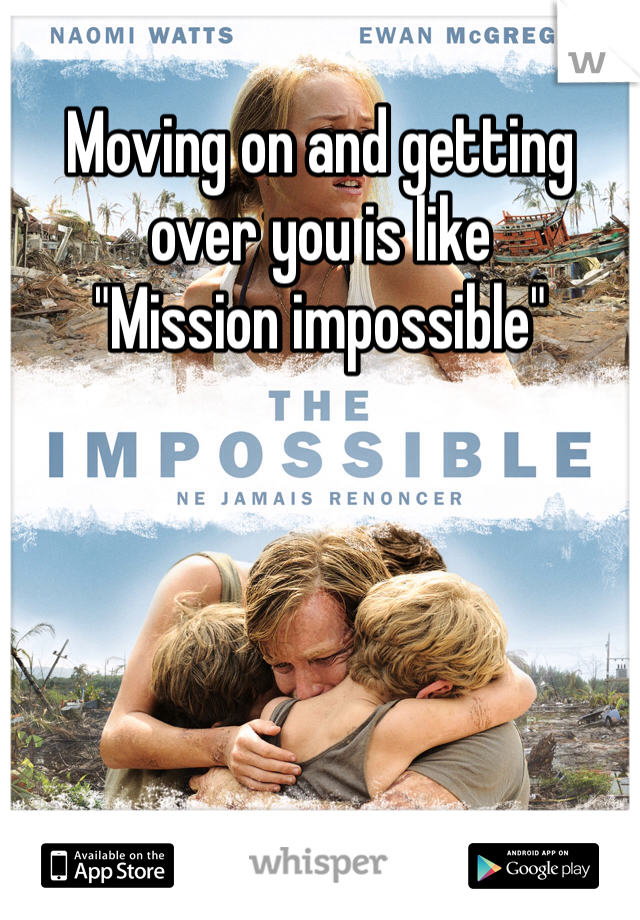 """Moving on and getting over you is like """"Mission impossible"""""""
