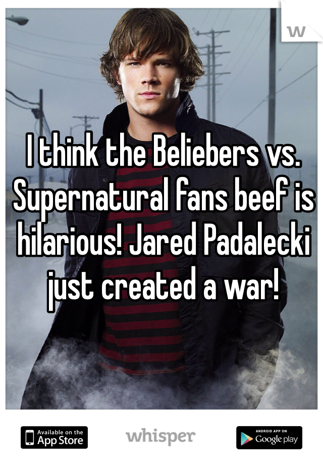 I think the Beliebers vs. Supernatural fans beef is hilarious! Jared Padalecki just created a war!