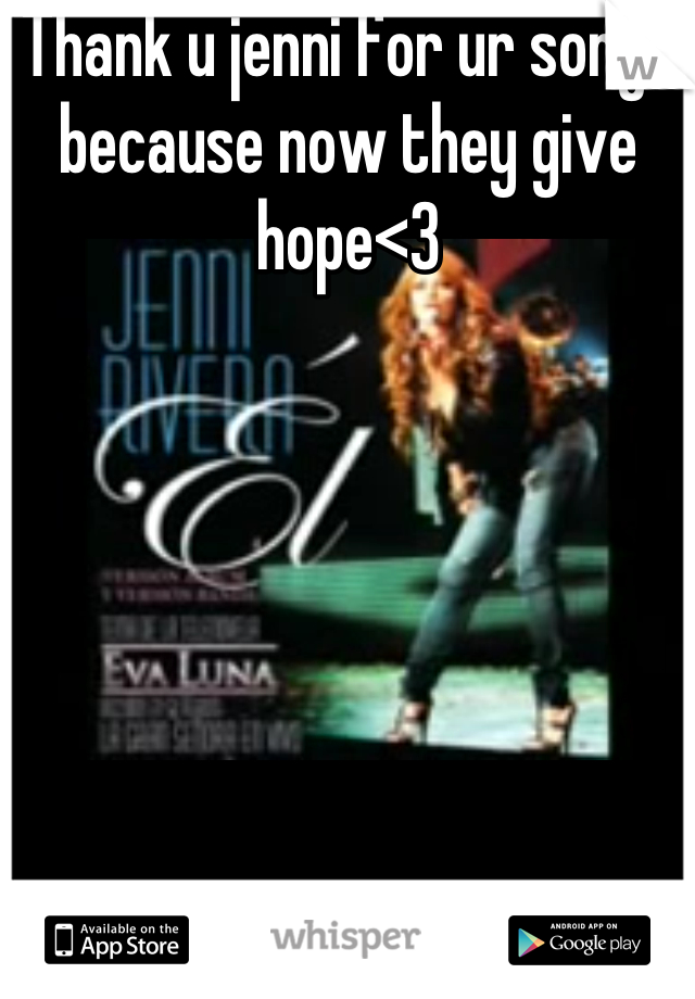 Thank u jenni for ur songs because now they give hope<3