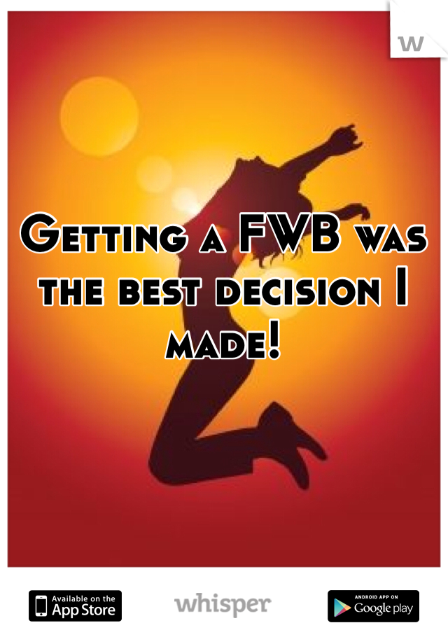 Getting a FWB was the best decision I made!