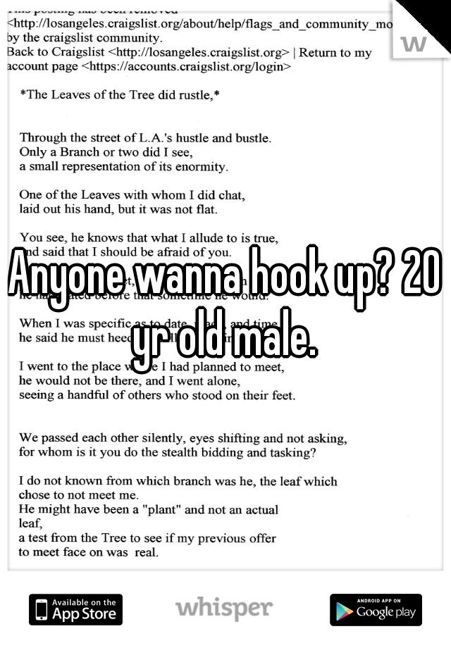 Anyone wanna hook up? 20 yr old male.