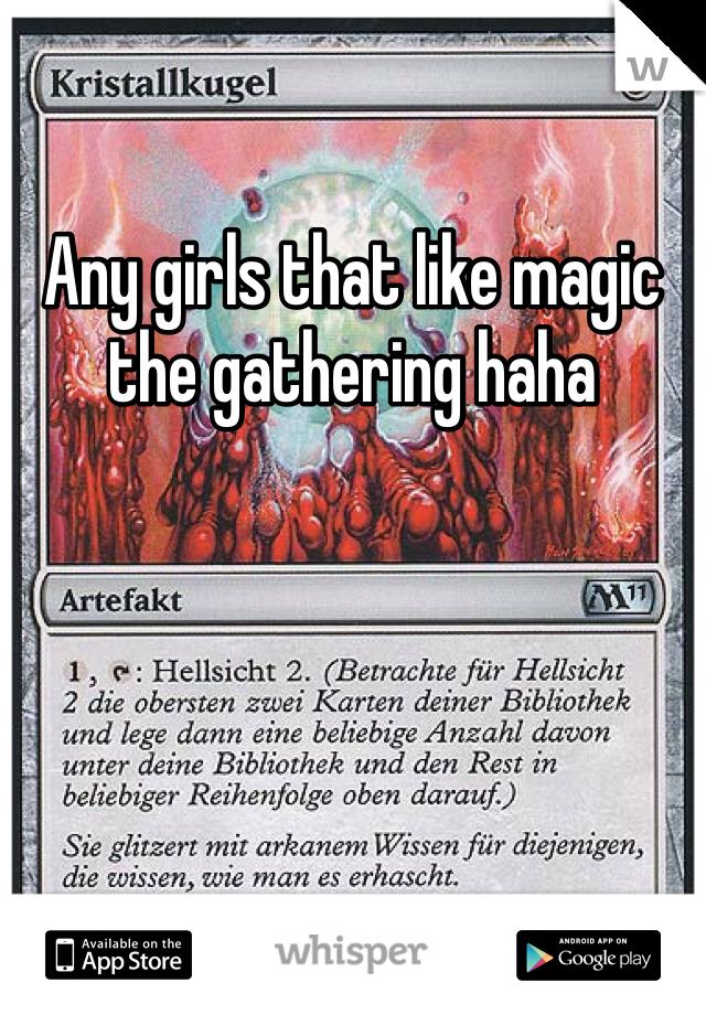 Any girls that like magic the gathering haha