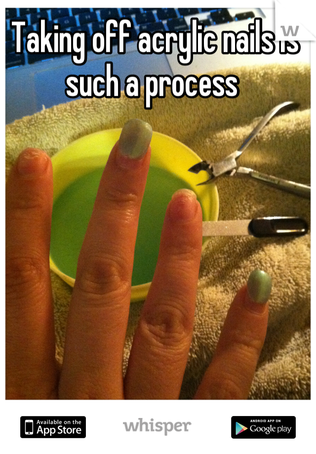 Taking off acrylic nails is such a process