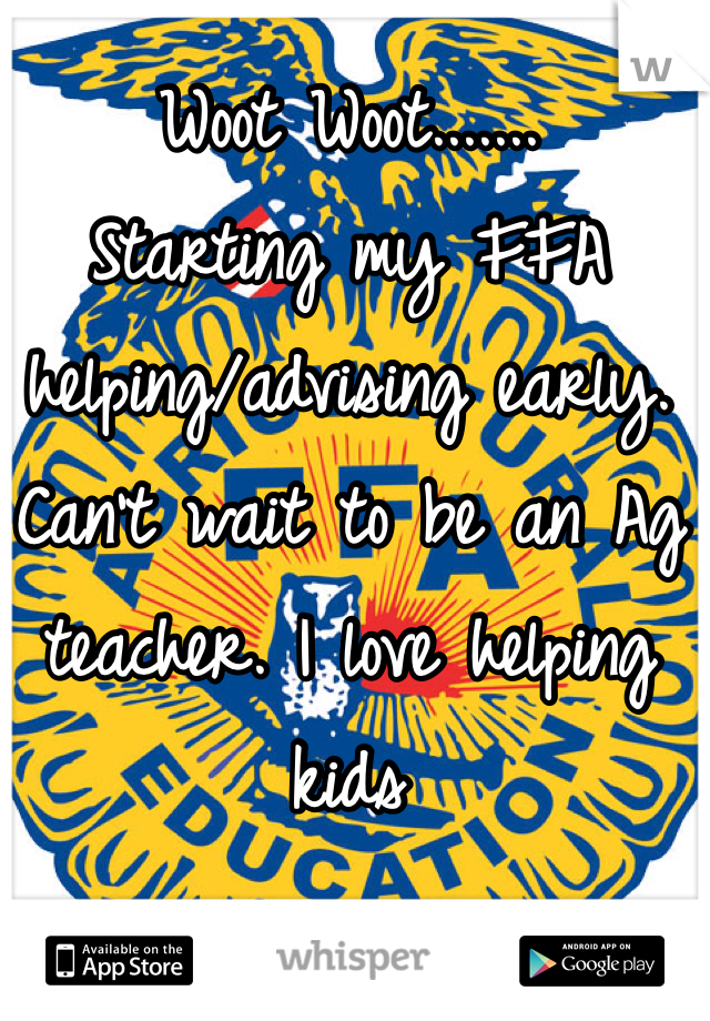 Woot Woot....... Starting my FFA helping/advising early. Can't wait to be an Ag teacher. I love helping kids
