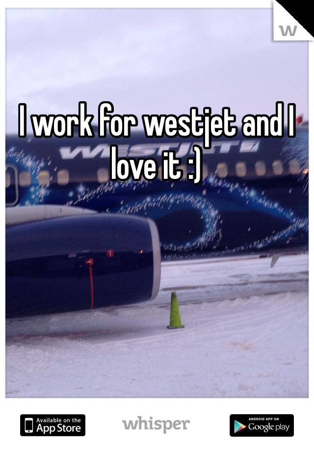 I work for westjet and I love it :)