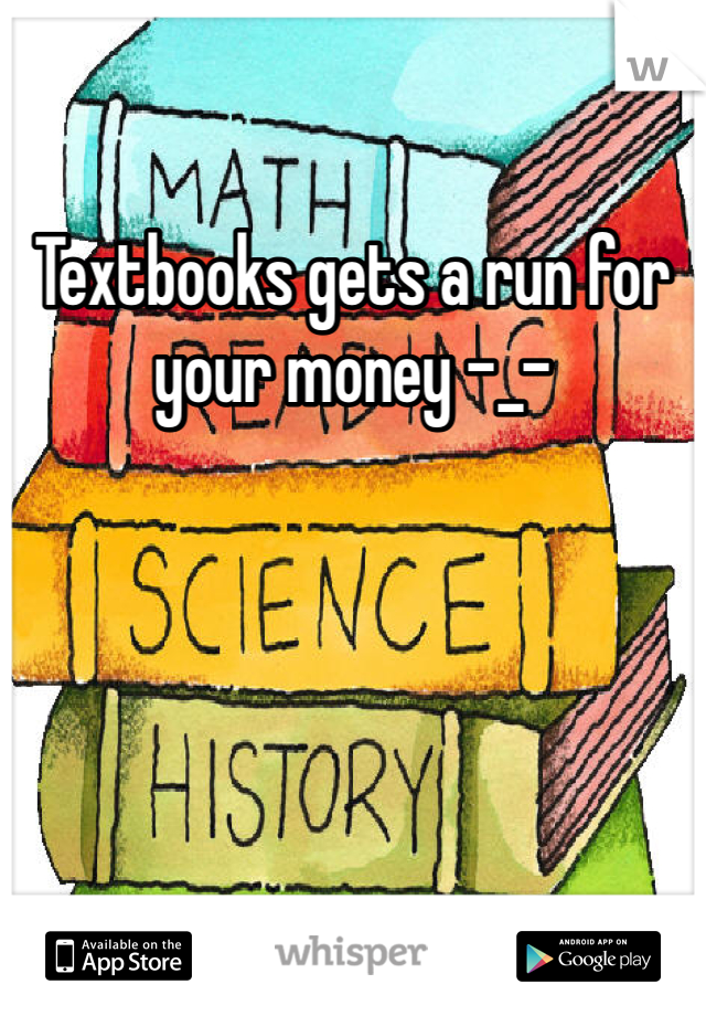 Textbooks gets a run for your money -_-
