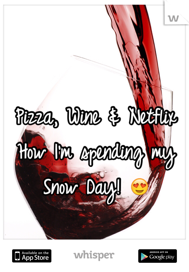 Pizza, Wine & Netflix  How I'm spending my Snow Day! 😍