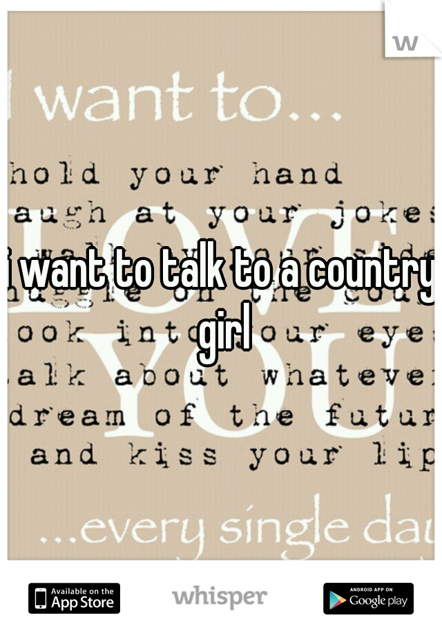 i want to talk to a country girl