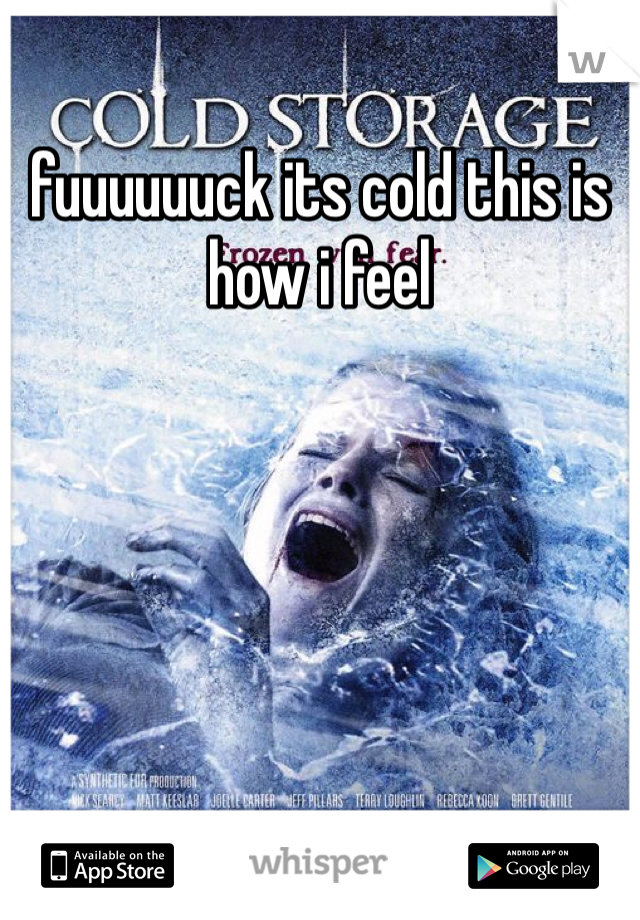 fuuuuuuck its cold this is how i feel