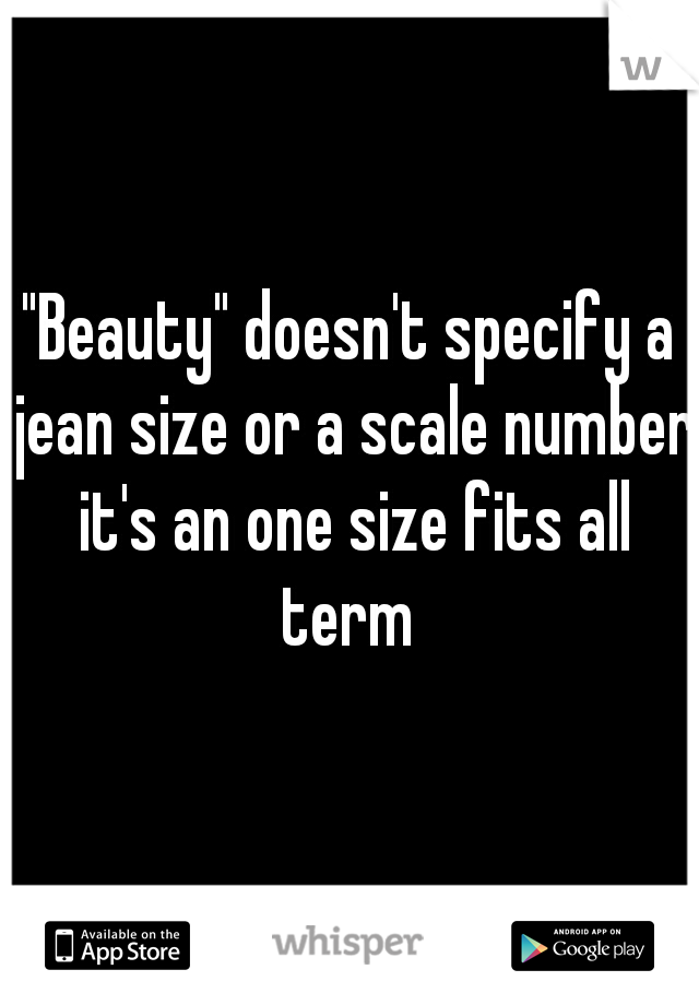"""Beauty"" doesn't specify a jean size or a scale number it's an one size fits all term"