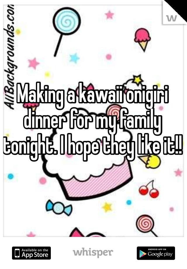 Making a kawaii onigiri dinner for my family tonight. I hope they like it!!