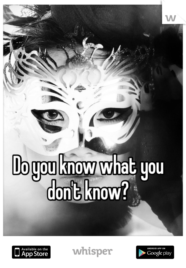 Do you know what you don't know?