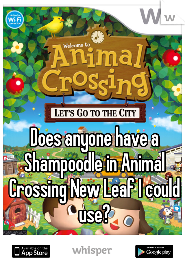Does anyone have a Shampoodle in Animal Crossing New Leaf I could use?