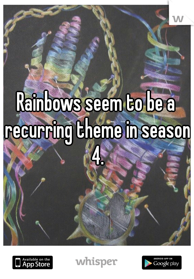 Rainbows seem to be a recurring theme in season 4.