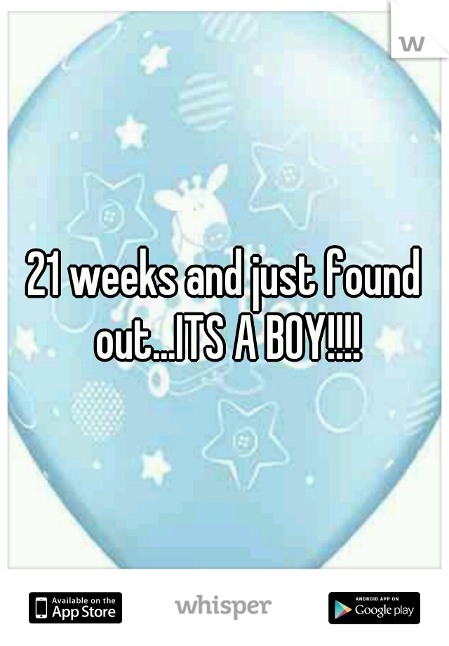 21 weeks and just found out...ITS A BOY!!!!