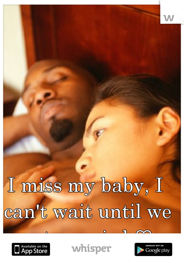 I miss my baby, I can't wait until we get married ♡