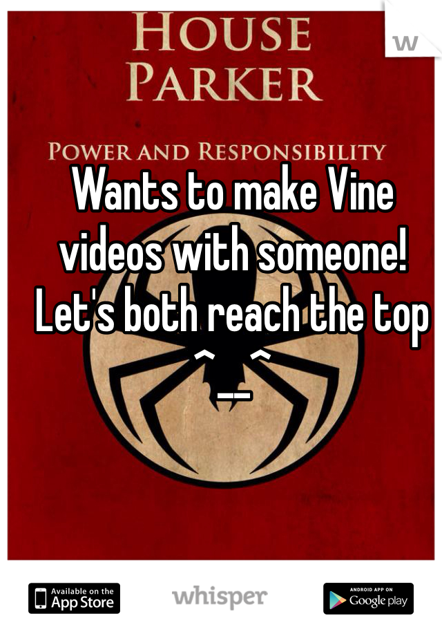 Wants to make Vine videos with someone! Let's both reach the top ^__^